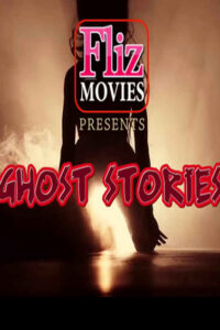18+ Ghost Stories 2020 FlizMovies Hindi S01E04 Web Series 720p HDRip x264 300MB Download & Watch Online