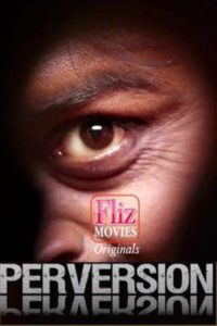 18+ Perversion 2020 FlizMovies Hindi UNCUT Hot Web Series 480p HDRip x264 300MB Download & Watch Online