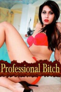 18+ Professional Bitch 2020 Desi Adult Video 720p HDRip 150MB Download & Watch Online