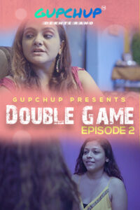 18+ Double Game 2020 GupChup Hindi S01E02 Web Series 720p HDRip 240MB Download & Watch Online