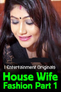18+ House Wife Fashion Part 1 2020 Hindi iEntertainment Originals Video 720p HDRip 140MB Download & Watch Online