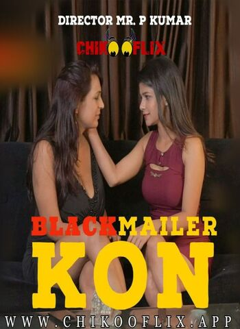 18+ BlackMailer Kon 2020 ChikooFlix Hindi Hot Web Series 720p HDRip 230MB Download & Watch Online
