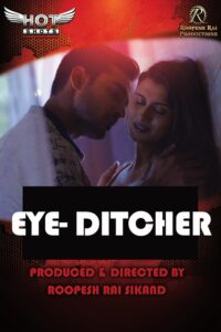 Eye Ditcher 2020 HotShots Originals Hindi Short Film 1080p HDRip 300MB Download & Watch Online