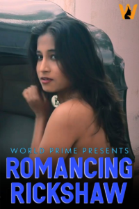 Romancing Rickshaw 2020 WorldPrime Originals Hot Video 720p HDRip 100MB Download & Watch Online