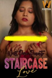Staircase Love 2020 WorldPrime Originals Hot Video 720p HDRip 100MB Download & Watch Online