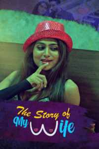 The Story of My Wife 2020 Hindi S01 Complete Hot Web Series 720p HDRip 250MB Download & Watch Online