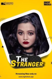 The Stranger 2020 EightShots Hindi Uncut Short Film 720p HDRip 200MB Download & Watch Online
