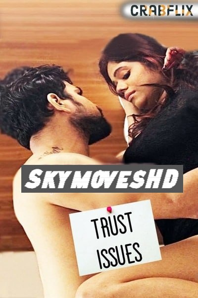 Trust Issues 2020 CrabFlix Hindi S01E02 Hot Web Series 720p HDRip 150MB Download & Watch Online