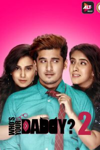 Whos Your Daddy 2020 Hindi S02 Complete Hot Web Series ESubs 480p HDRip 600MB Download & Watch Online
