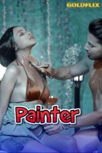 Painter Uncut 2021 GoldFlix Hindi Short Film 720p HDRip 250MB Download & Watch Online