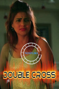 Double Cross 2021 Nuefliks Hindi Short Film 720p HDRip 200MB Download & Watch Online