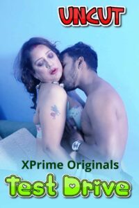Test Drive 2021 XPrime UNCUT Hindi Hot Short Film 720p HDRip 150MB Download & Watch Online
