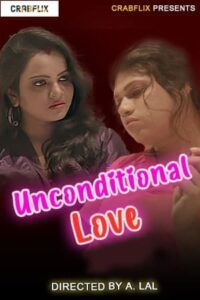 Unconditional Love 2021 CrabFlix Hindi S01E01 Hot Web Series 720p HDRip 100MB Download & Watch Online