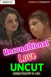 Unconditional Love 2021 CrabFlix UNCUT Hindi S01E01 Hot Web Series 720p HDRip 150MB Download & Watch Online