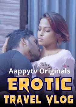 Erotic Travel Vlog 2021 AappyTv UNCUT Hindi S01E04 Hot Web Series 480pHDRip 250MB Download & Watch Online