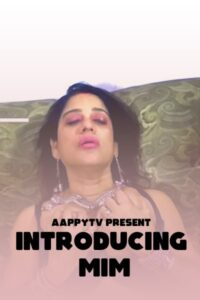 Introducing MIM 2021 AappyTv Hindi Hot Short Film 720p HDRip 200MB Download & Watch Online