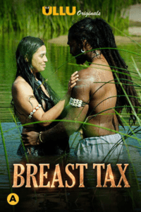 Breast Tax 2021 Hindi S01 Complete Hot Web Series 720p HDRip 350MB Download & Watch Online