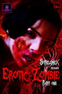 Erotic Zombie Part 1 2021 StreamEx Hindi Hot Short Film 720p HDRip 100MB Download & Watch Online