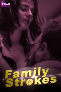 Family Strokess 2021 Primeshots Hindi Hot Short Film 720p HDRip 250MB Download & Watch Online