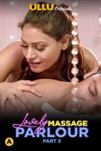 Lovely Massage Parlour Part 3 2021 Hindi S01 Complete Hot Web Series ESubs 480p HDRip 300MB Download & Watch Online