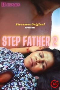 Step Father 2 2021 StreamEx Hindi Hot Short Film 720p HDRip 100MB Download & Watch Online