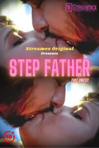 Step Father 2021 StreamEx Hindi Hot Short Film 720p HDRip 150MB Download & Watch Online