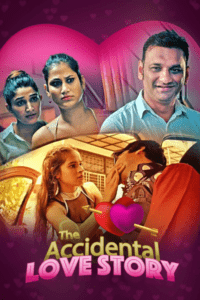 The Accidental Love Story 2021 Hindi S01 Complete Hot Web Series 480p HDRip 250MB Download & Watch Online