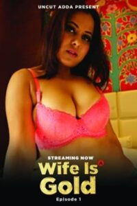 Wife Is Gold 2021 UncutAdda Hindi S01E01 Hot Web Series 720p HDRip 150MB Download & Watch Online