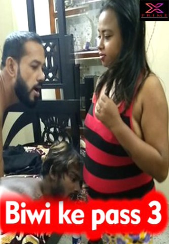 You are currently viewing Biwi ke Pass 3 2021 Xprime Originals Hindi Hot Short Film 720p 480p HDRip 200MB 75MB Download & Watch Online