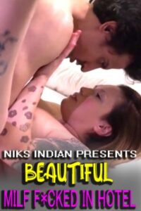 Beautiful Milf F*cked in Hotel 2021 NiksIndian Adult Video 720p 480p HDRip 170MB 60MB Download & Watch Online