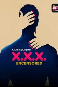 XXX: Uncensored 2018 Hindi S01 Complete Hot Web Series 480p HDRip 400MB Download & Watch Online