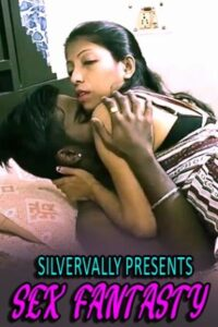 Sex Fantasty 2021 Sillvervally Hindi Hot Short Film 720p 480p HDRip 130MB Download & Watch Online
