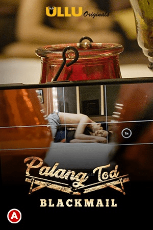 You are currently viewing Palang Tod: Blackmail 2021 Hindi S01 Complete Hot Web Series ESubs 720p HDRip 300MB Download & Watch Online
