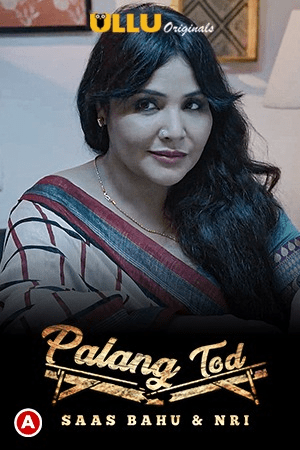 You are currently viewing Palang Tod: Saas Bahu and NRI 2021 Hindi S01 Complete Hot Web Series 720p HDRip 300MB Download & Watch Online